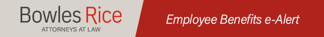 Bowles Rice Health Care Banking and Financial ServicEmployee Benefits e-Alert